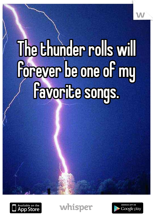The thunder rolls will forever be one of my favorite songs.