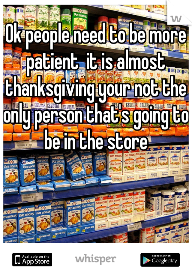 Ok people need to be more patient  it is almost thanksgiving your not the only person that's going to be in the store