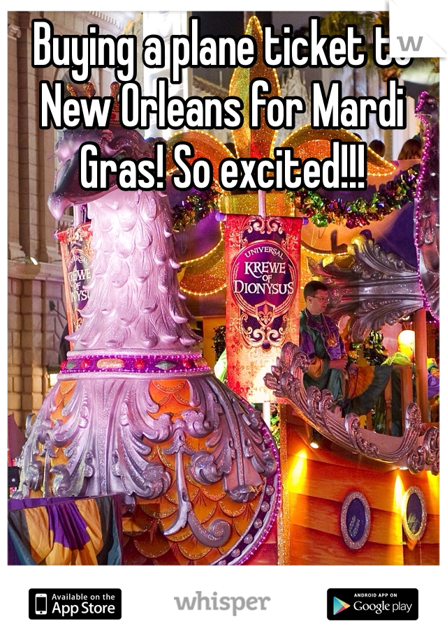 Buying a plane ticket to New Orleans for Mardi Gras! So excited!!!