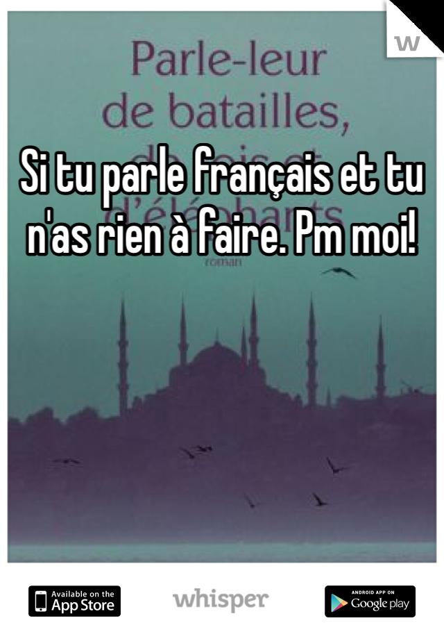 Si tu parle français et tu n'as rien à faire. Pm moi!