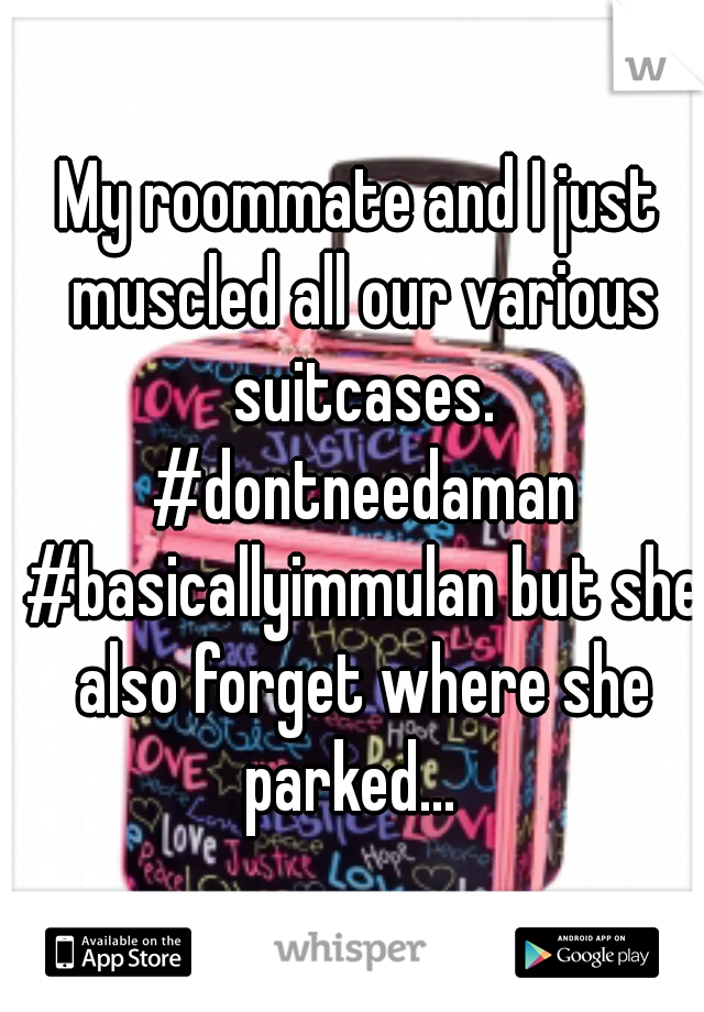 My roommate and I just muscled all our various suitcases. #dontneedaman #basicallyimmulan but she also forget where she parked...