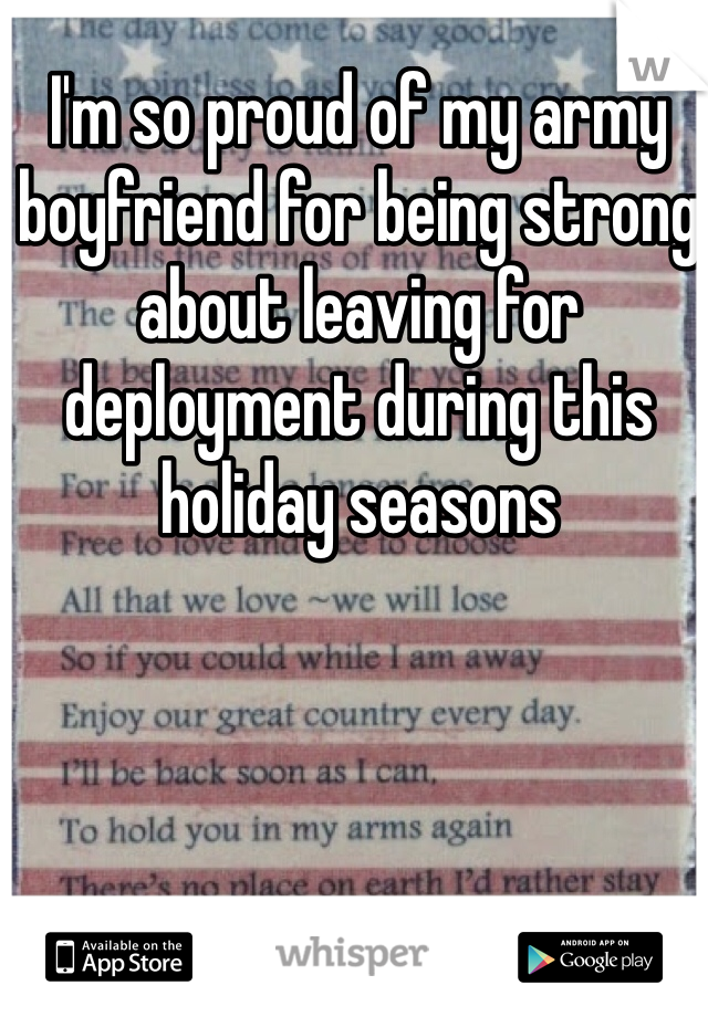 I'm so proud of my army boyfriend for being strong about leaving for deployment during this holiday seasons