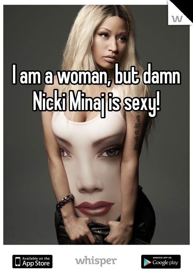 I am a woman, but damn Nicki Minaj is sexy!