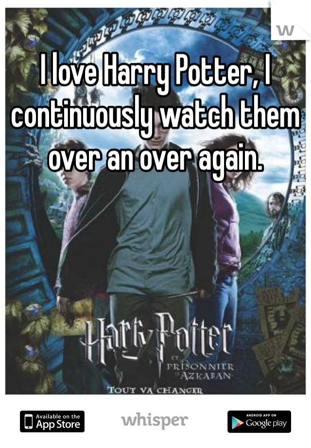 I love Harry Potter, I continuously watch them over an over again.