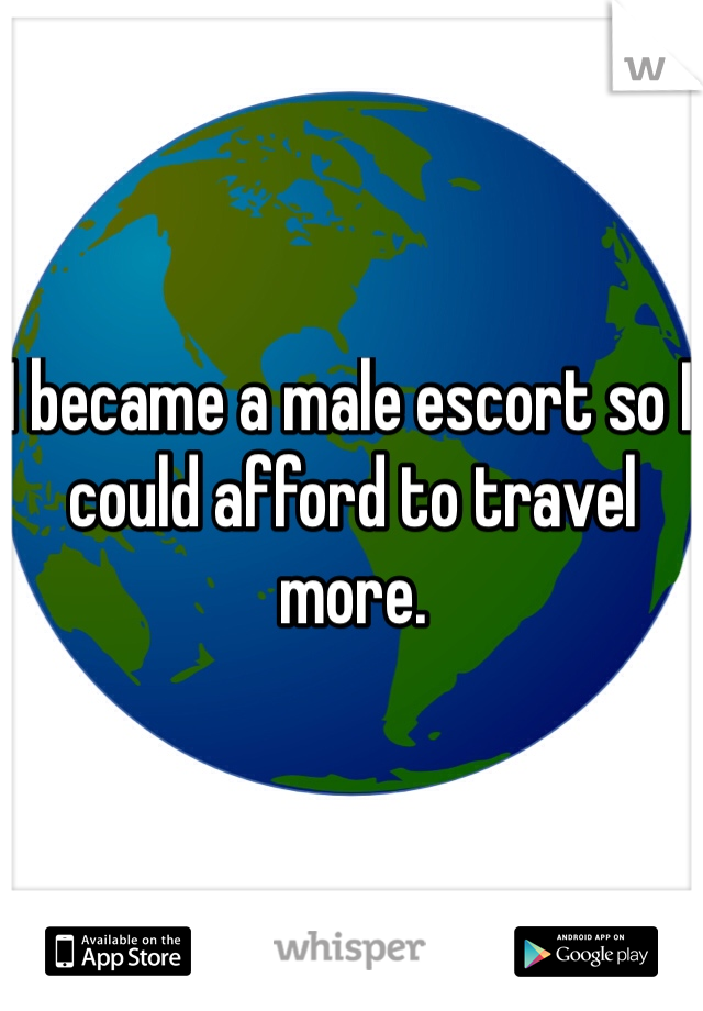 I became a male escort so I could afford to travel more.
