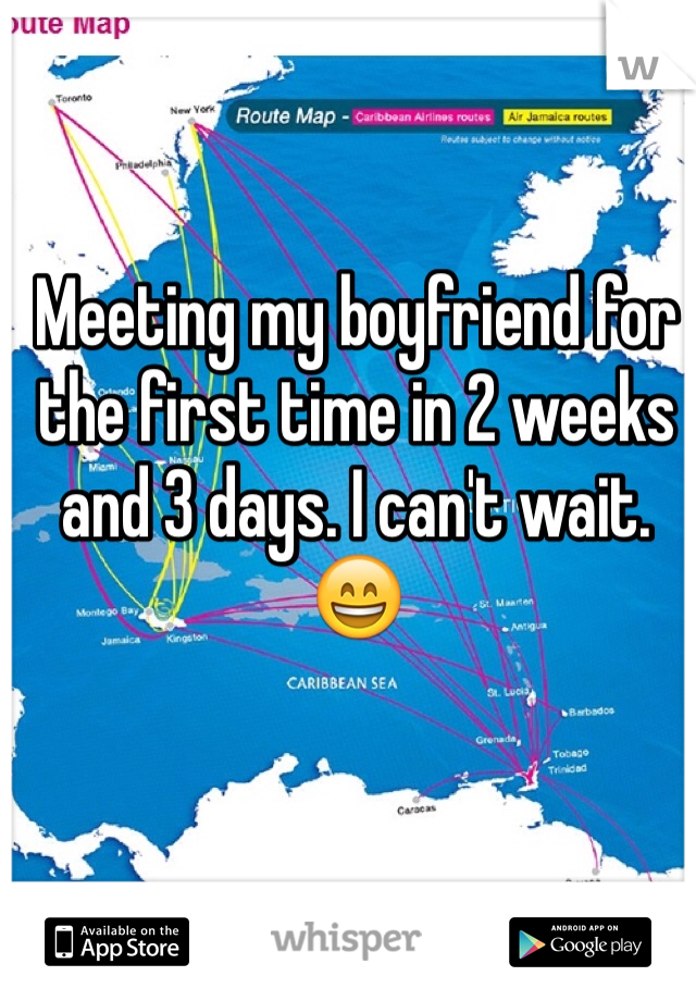 Meeting my boyfriend for the first time in 2 weeks and 3 days. I can't wait. 😄