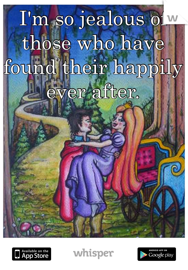 I'm so jealous of those who have found their happily ever after.