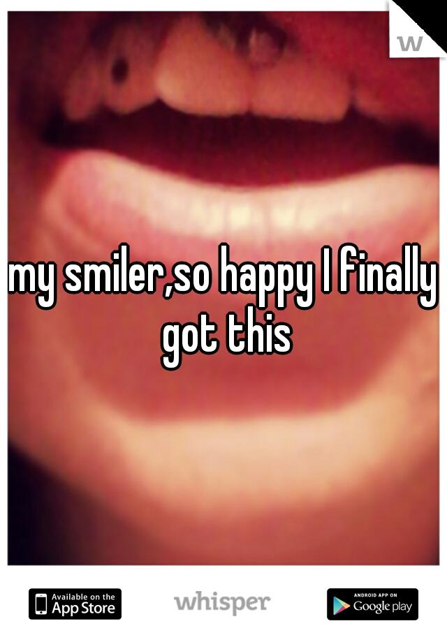 my smiler,so happy I finally got this
