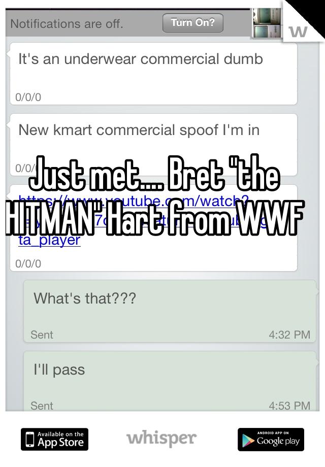"Just met.... Bret ""the HITMAN"" Hart from WWF"