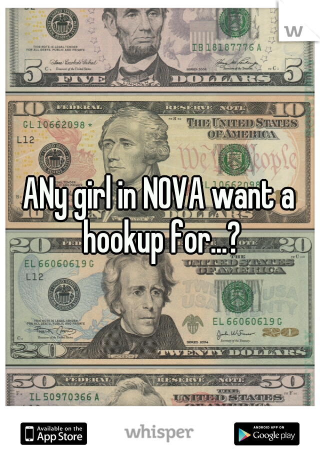 ANy girl in NOVA want a hookup for...?