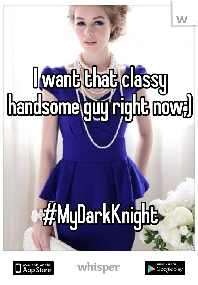 I want that classy handsome guy right now;)     #MyDarkKnight