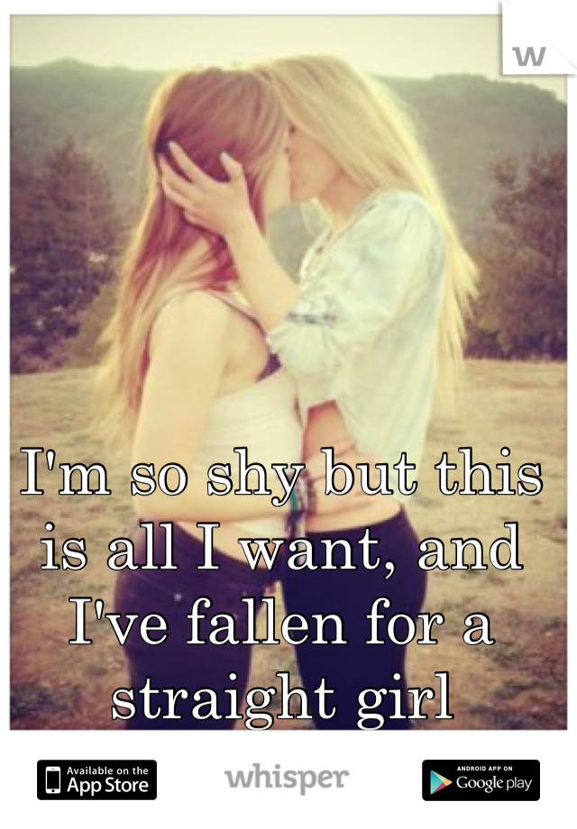 I'm so shy but this is all I want, and I've fallen for a straight girl