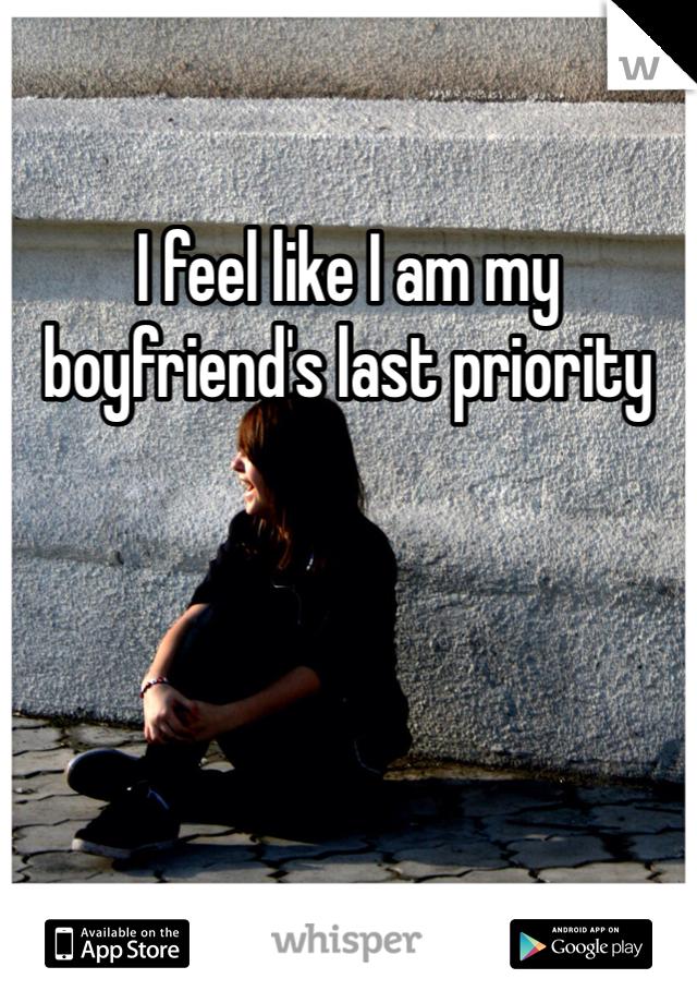 I feel like I am my boyfriend's last priority