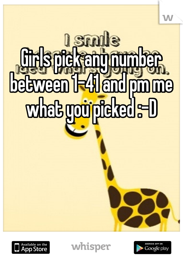 Girls pick any number between 1-41 and pm me what you picked :-D