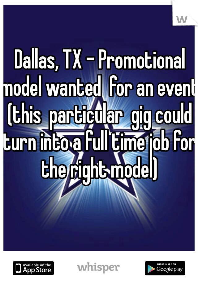 Dallas, TX - Promotional  model wanted  for an event (this  particular  gig could turn into a full time job for the right model)
