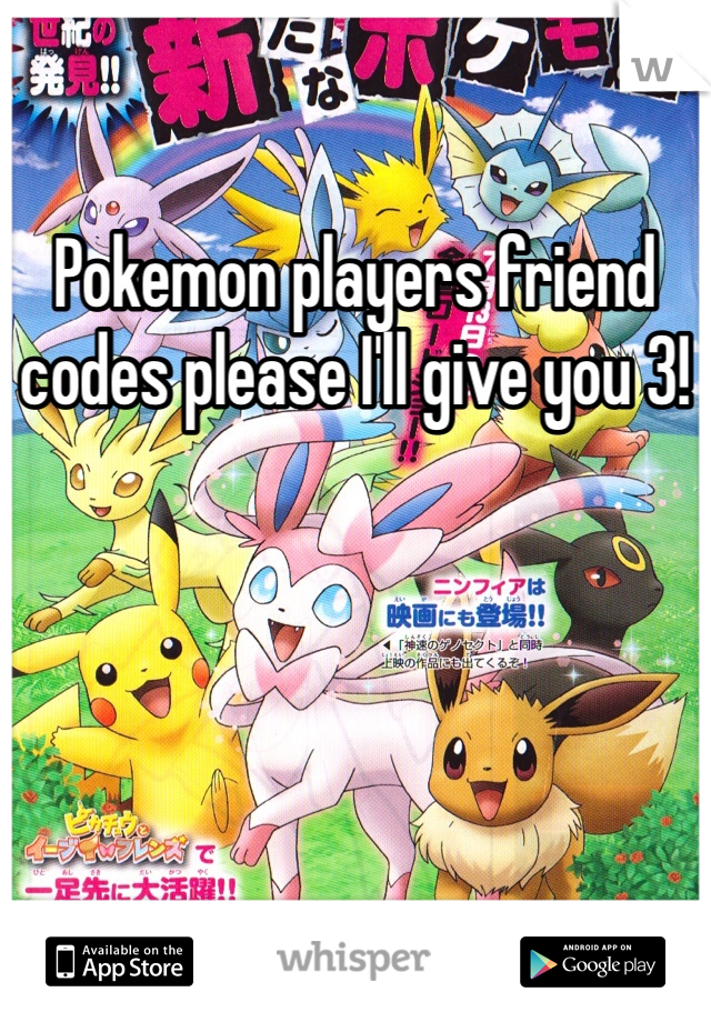 Pokemon players friend codes please I'll give you 3!