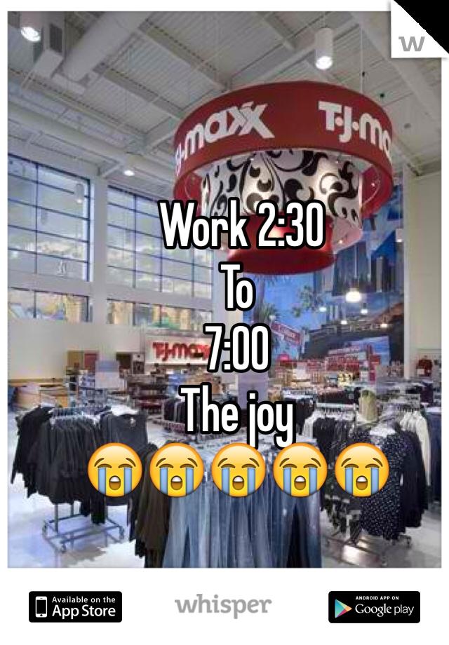 Work 2:30  To  7:00 The joy 😭😭😭😭😭