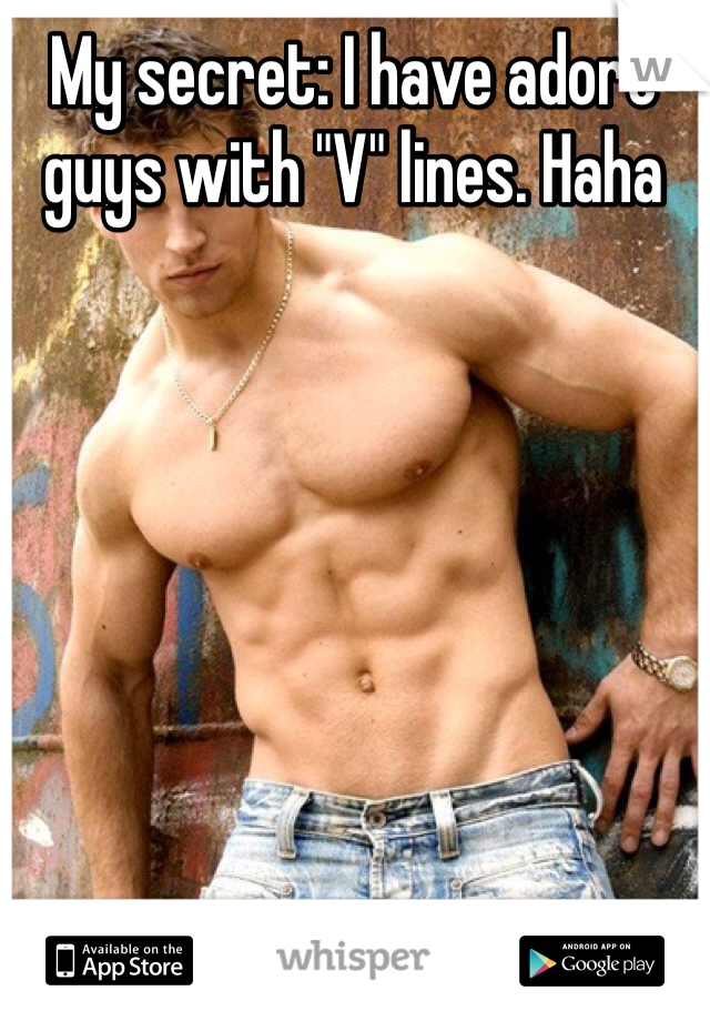 """My secret: I have adore guys with """"V"""" lines. Haha"""