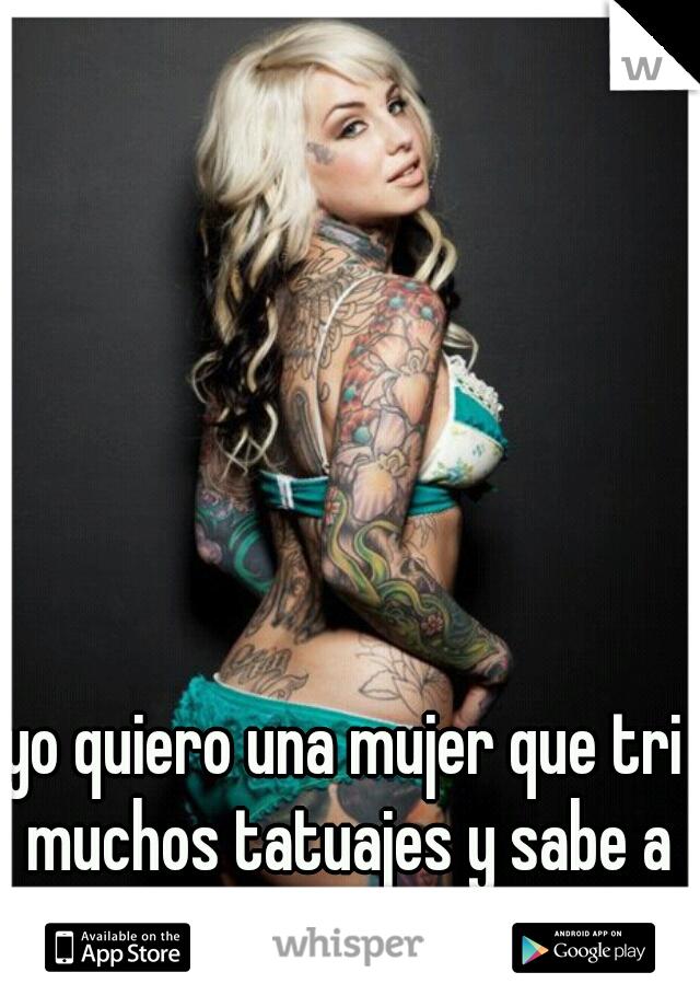 yo quiero una mujer que tri muchos tatuajes y sabe a hablar español