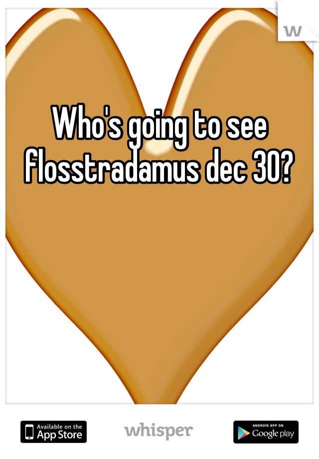Who's going to see flosstradamus dec 30?