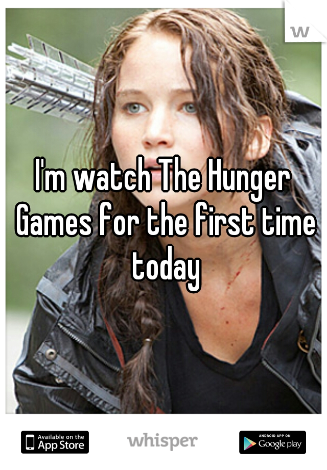 I'm watch The Hunger Games for the first time today