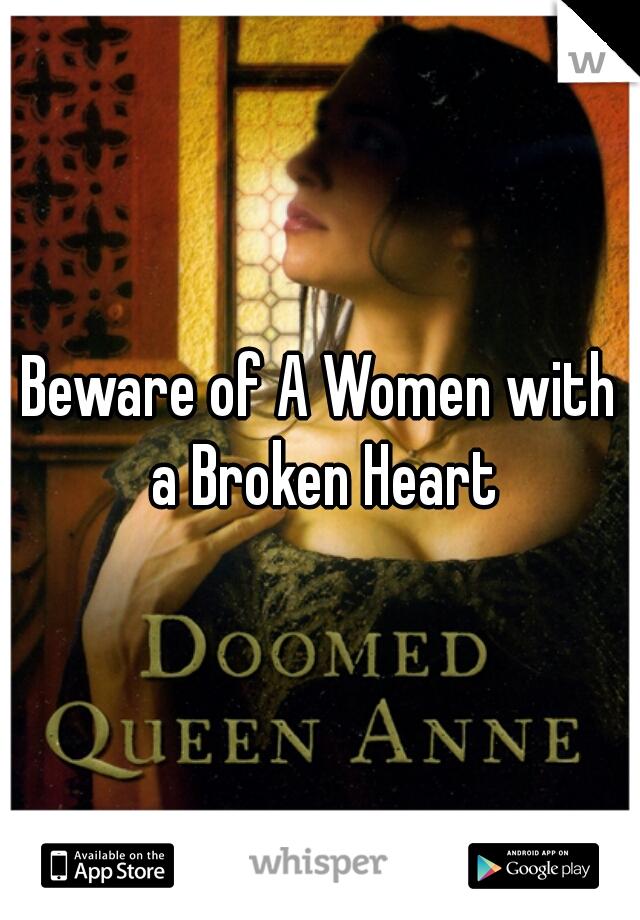Beware of A Women with a Broken Heart