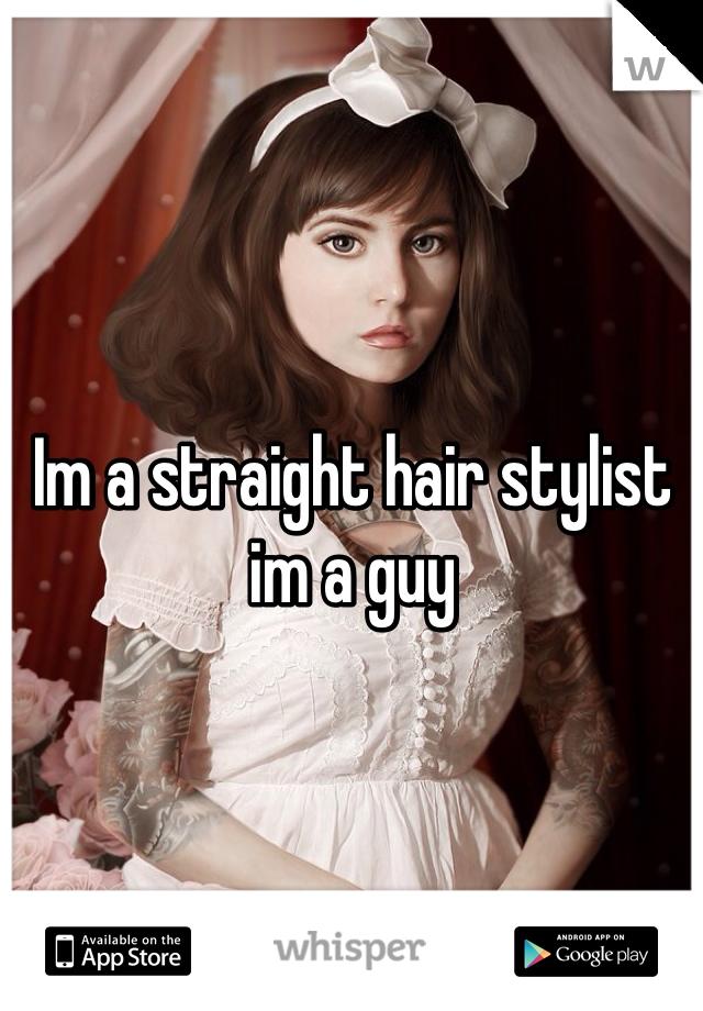 Im a straight hair stylist im a guy
