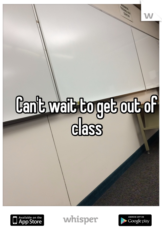 Can't wait to get out of class