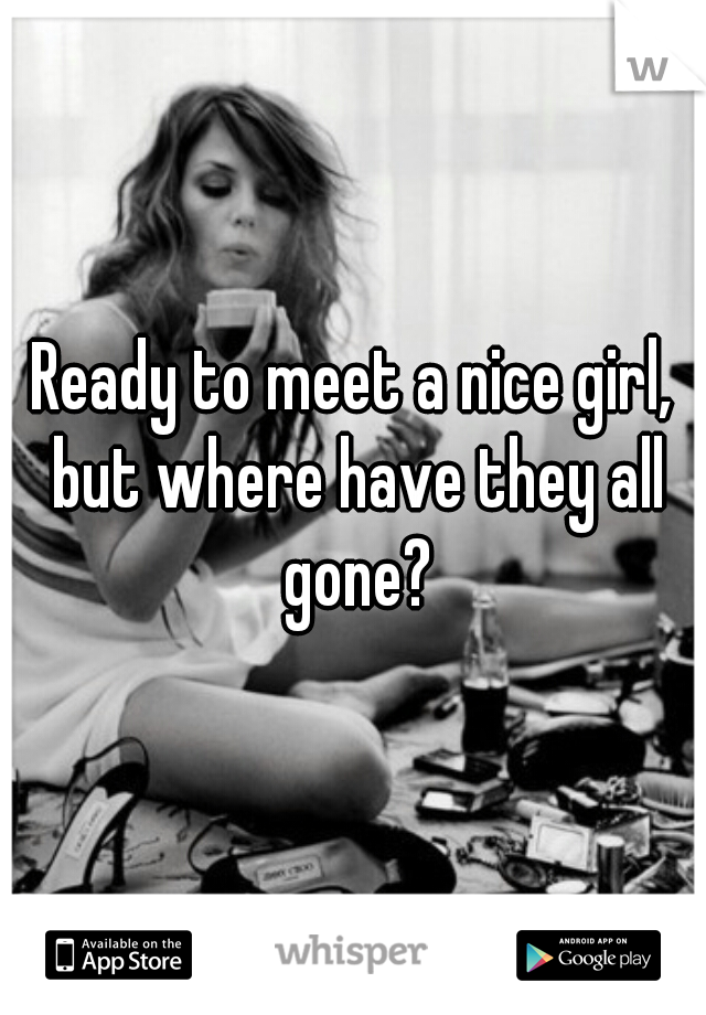 Ready to meet a nice girl, but where have they all gone?
