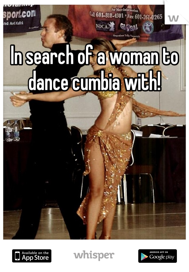 In search of a woman to dance cumbia with!