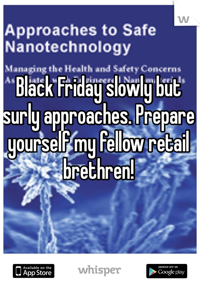 Black Friday slowly but surly approaches. Prepare yourself my fellow retail brethren!
