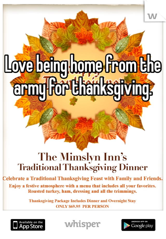 Love being home from the army for thanksgiving.