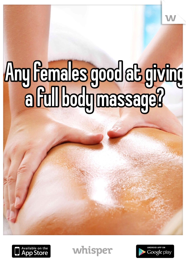 Any females good at giving a full body massage?