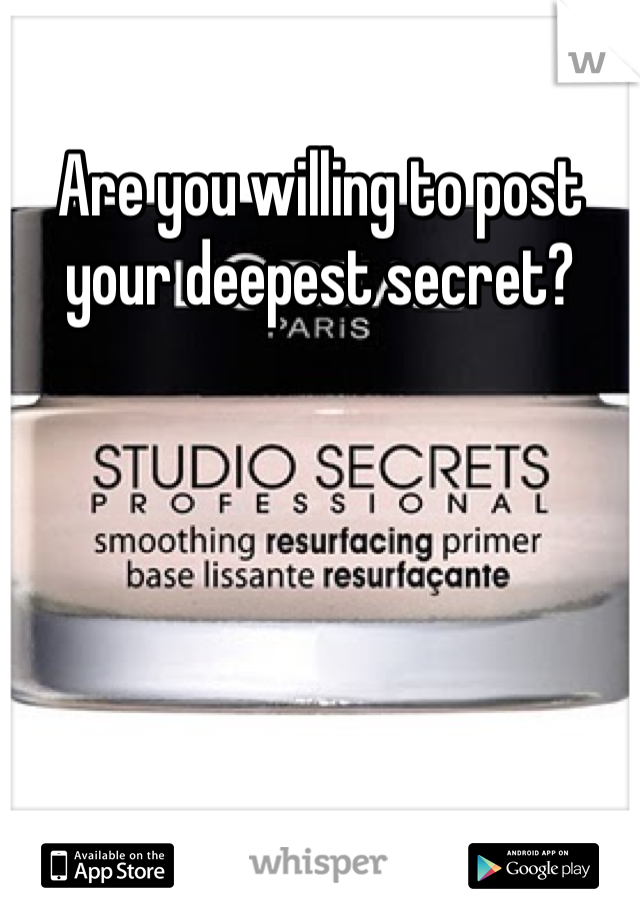 Are you willing to post your deepest secret?