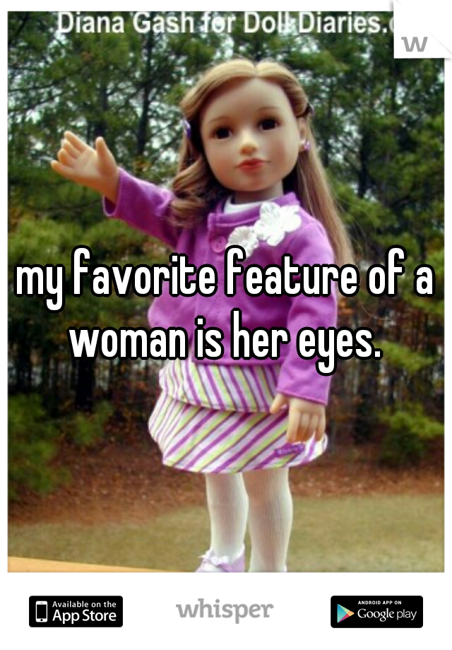 my favorite feature of a woman is her eyes.