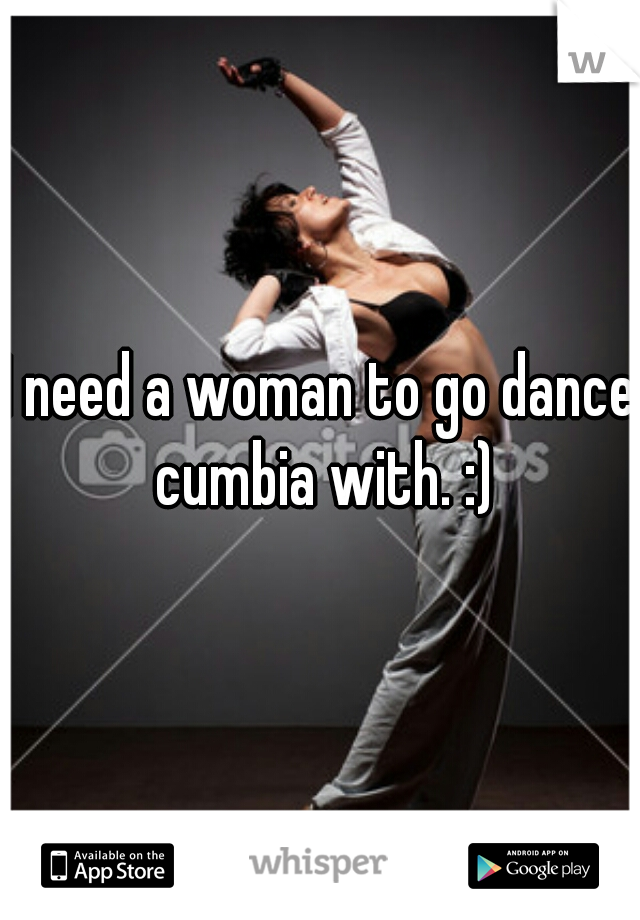 I need a woman to go dance cumbia with. :)