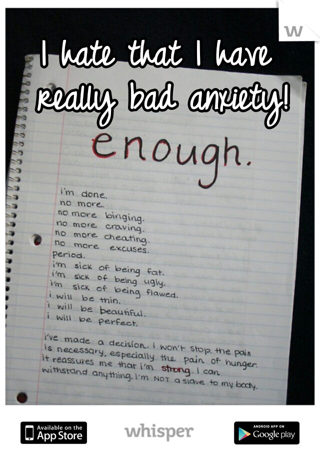 I hate that I have really bad anxiety!