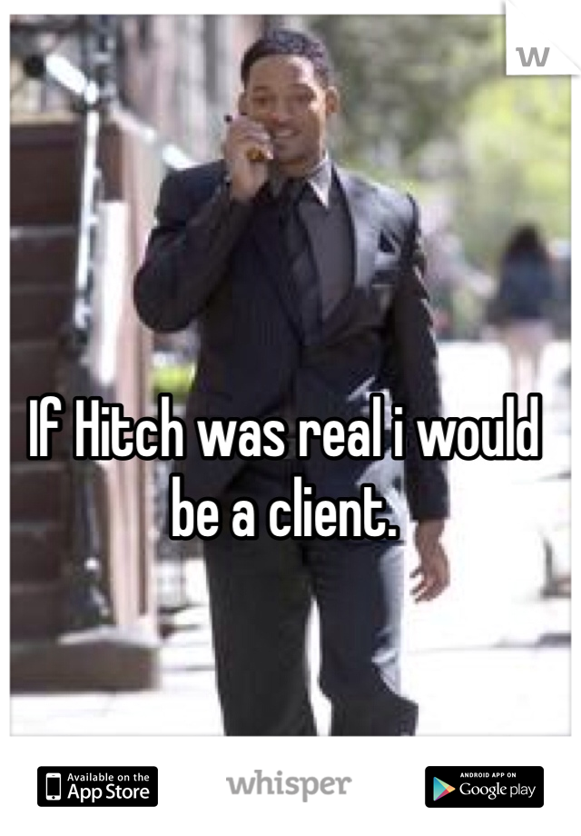 If Hitch was real i would be a client.