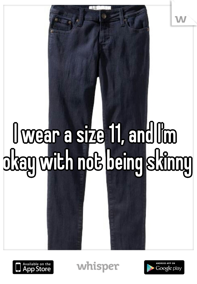 I wear a size 11, and I'm okay with not being skinny!
