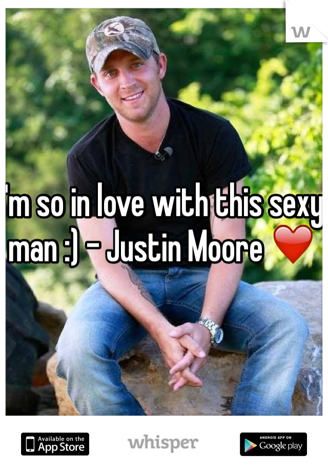 I'm so in love with this sexy man :) - Justin Moore ❤️