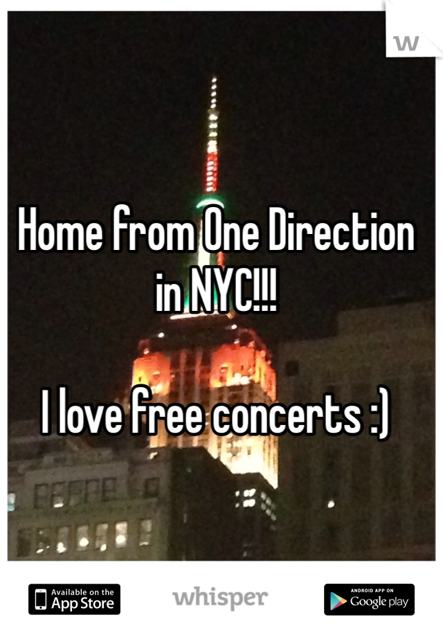 Home from One Direction in NYC!!!  I love free concerts :)