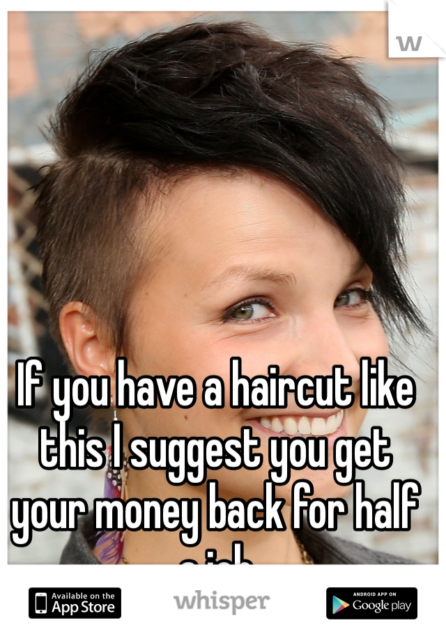 If you have a haircut like this I suggest you get your money back for half a job