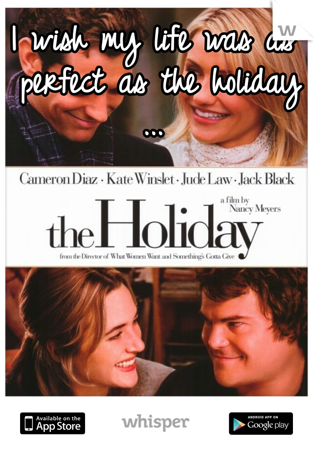 I wish my life was as perfect as the holiday ...