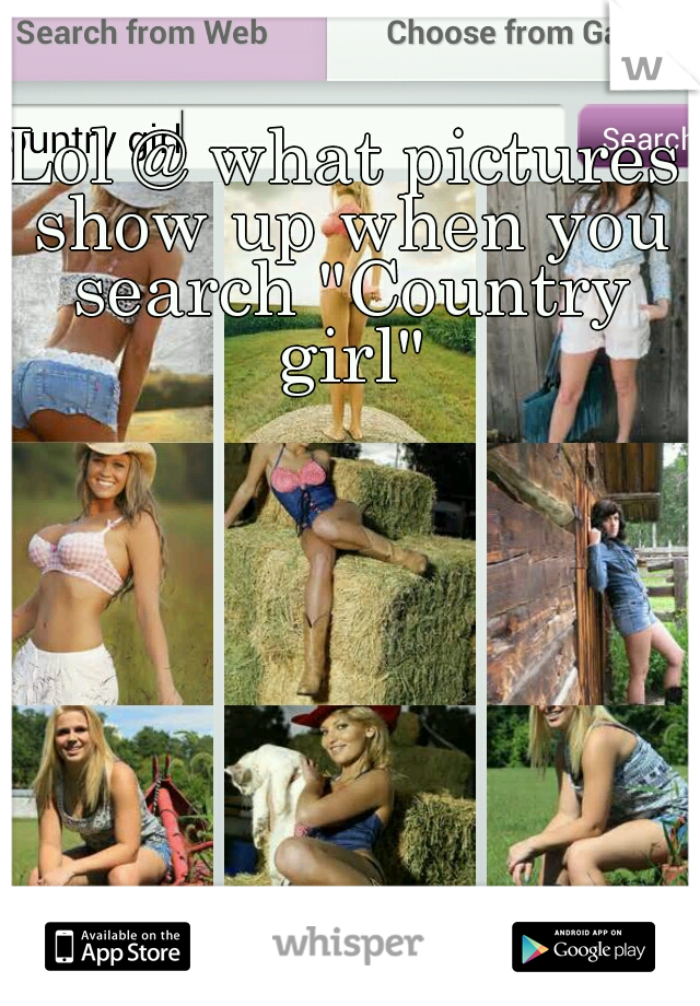 """Lol @ what pictures show up when you search """"Country girl"""""""