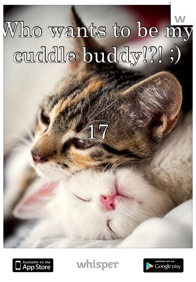 Who wants to be my cuddle buddy!?! ;)    17