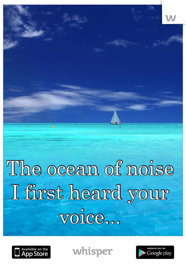 The ocean of noise  I first heard your voice...