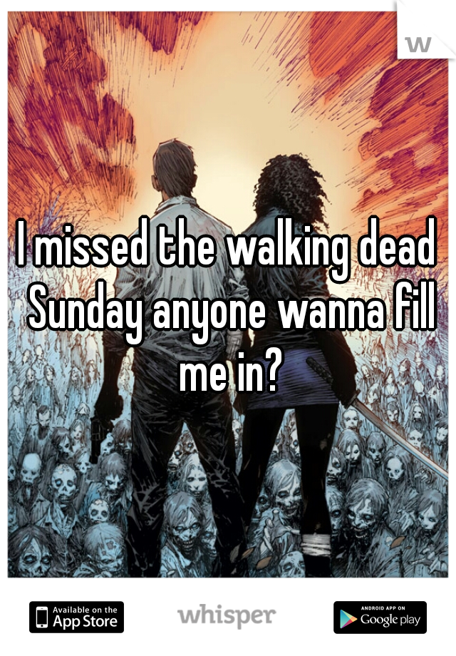 I missed the walking dead Sunday anyone wanna fill me in?