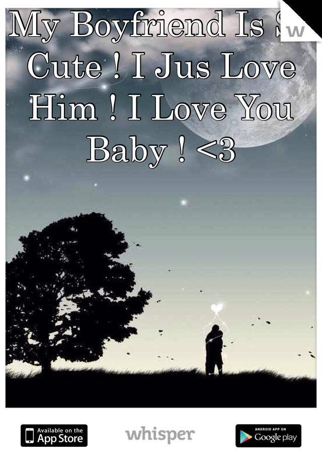 My Boyfriend Is So Cute ! I Jus Love Him ! I Love You Baby ! <3