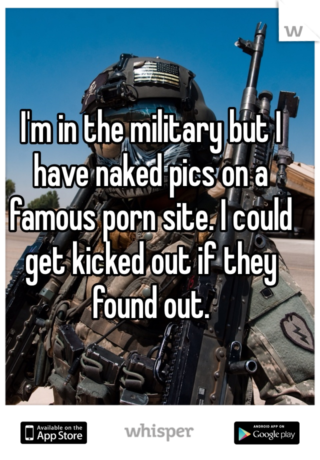 I'm in the military but I have naked pics on a famous porn site. I could get kicked out if they found out.