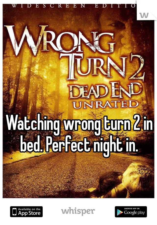 Watching wrong turn 2 in bed. Perfect night in.